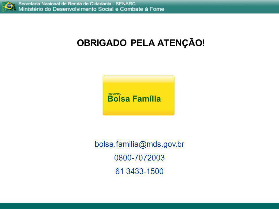 OBRIGADO PELA ATENÇÃO! bolsa.familia@mds.gov.br 0800-7072003