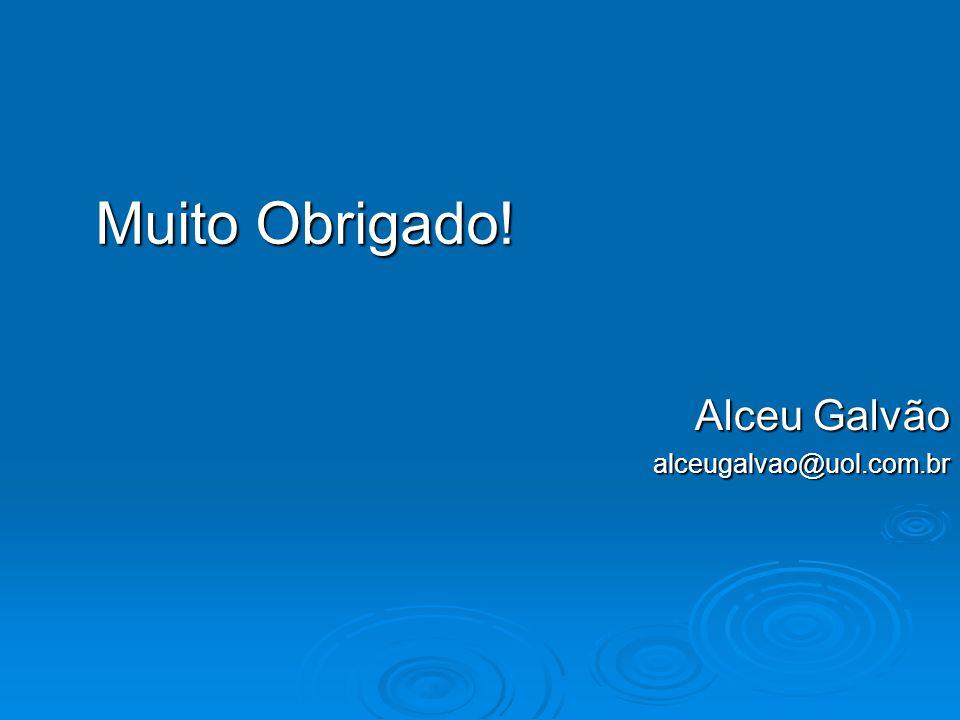 Muito Obrigado! Alceu Galvão alceugalvao@uol.com.br