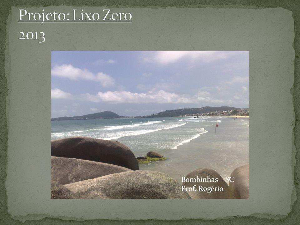 Projeto: Lixo Zero 2013 Bombinhas – SC Prof. Rogério