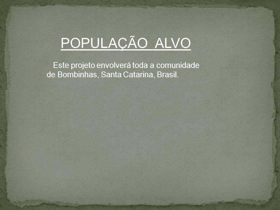 POPULAÇÃO ALVO Este projeto envolverá toda a comunidade de Bombinhas, Santa Catarina, Brasil.