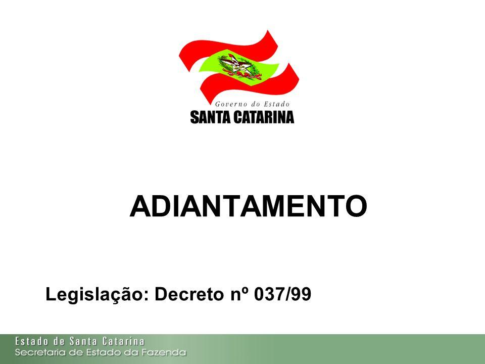 ADIANTAMENTO Legislação: Decreto nº 037/99