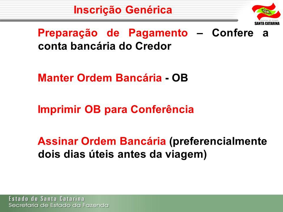 Inscrição Genérica Preparação de Pagamento – Confere a conta bancária do Credor. Manter Ordem Bancária - OB.