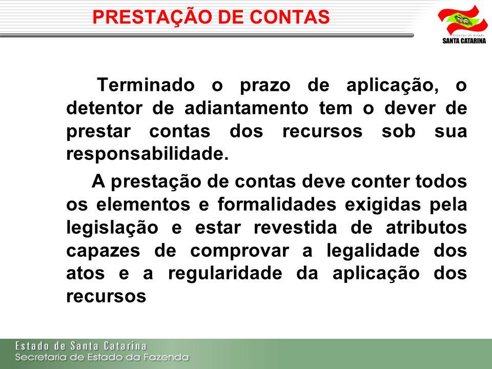 Prestação de Contas Terminado o prazo de aplicação, o detentor de adiantamento tem o dever de prestar contas dos recursos sob sua responsabilidade.