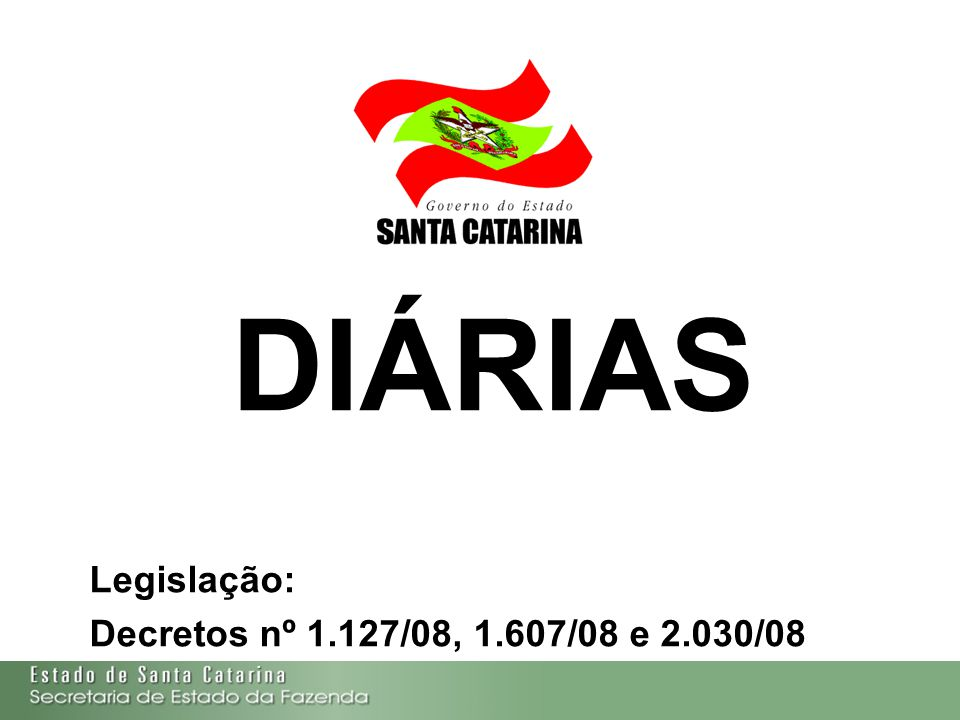 DIÁRIAS Legislação: Decretos nº 1.127/08, 1.607/08 e 2.030/08