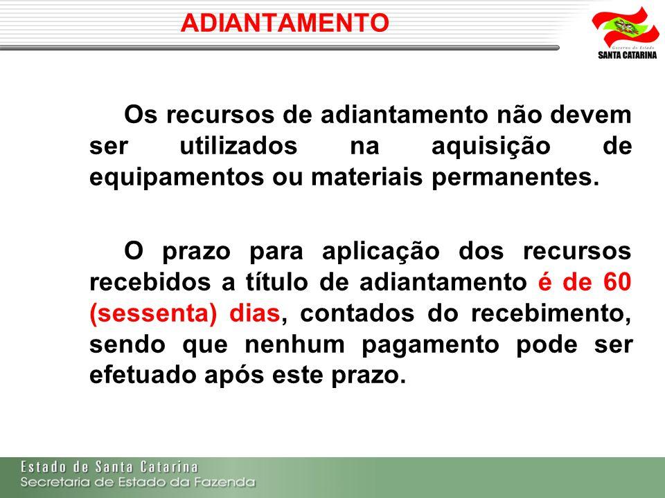 ADIANTAMENTO Os recursos de adiantamento não devem ser utilizados na aquisição de equipamentos ou materiais permanentes.