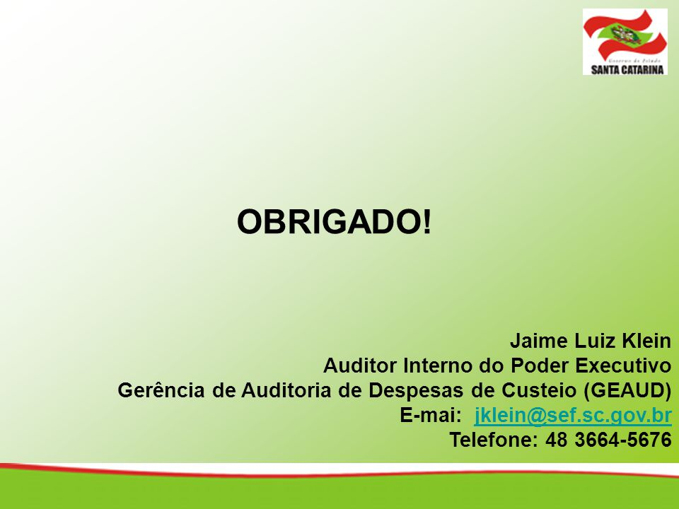 OBRIGADO! Jaime Luiz Klein Auditor Interno do Poder Executivo