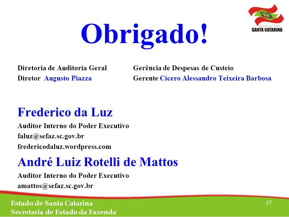 Obrigado! Frederico da Luz André Luiz Rotelli de Mattos