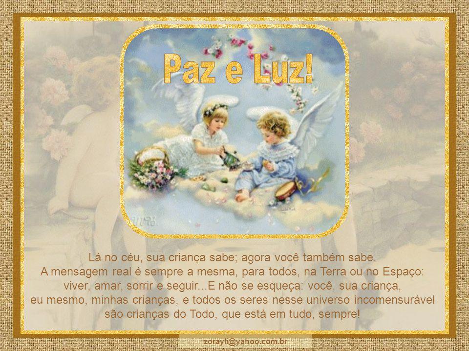 Paz e Luz! Lá no céu, sua criança sabe; agora você também sabe.