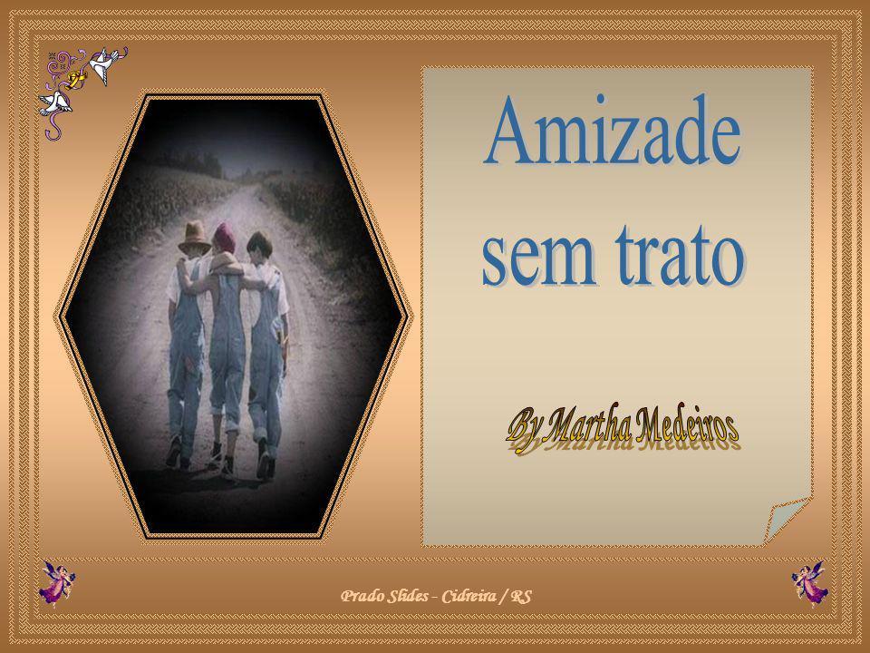 Amizade sem trato By Martha Medeiros