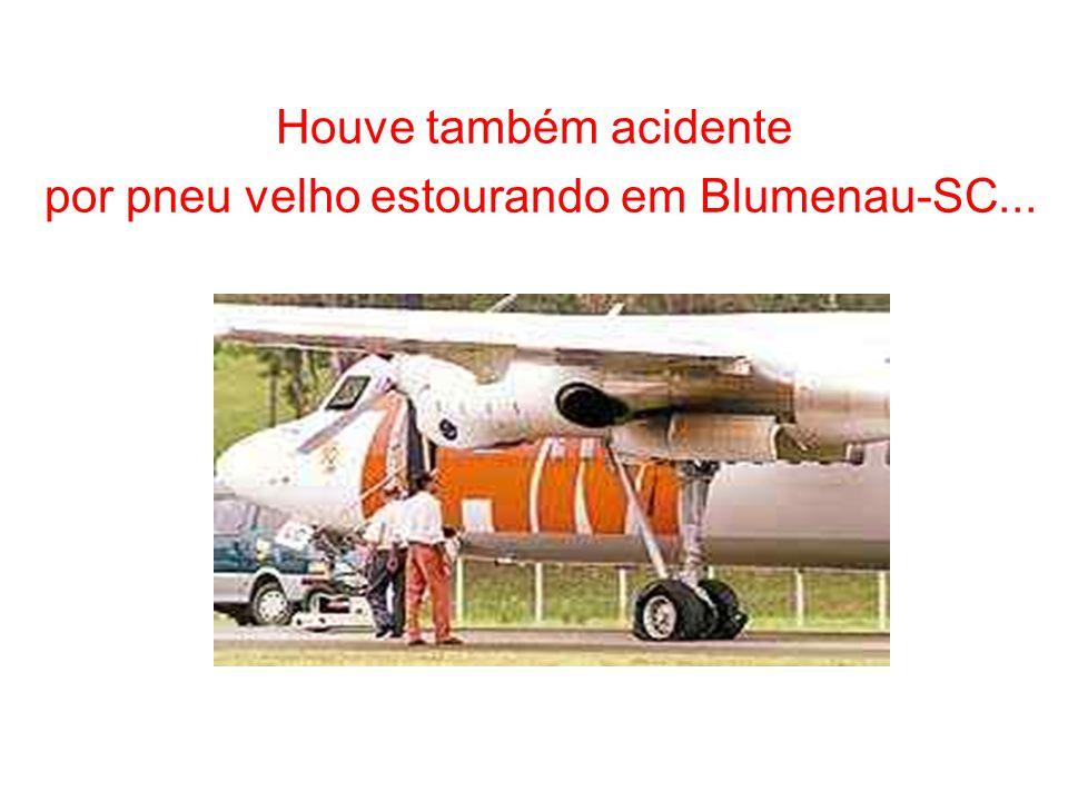 Houve também acidente por pneu velho estourando em Blumenau-SC...