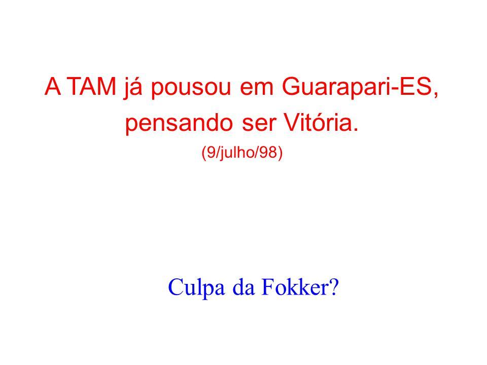A TAM já pousou em Guarapari-ES, pensando ser Vitória. (9/julho/98)