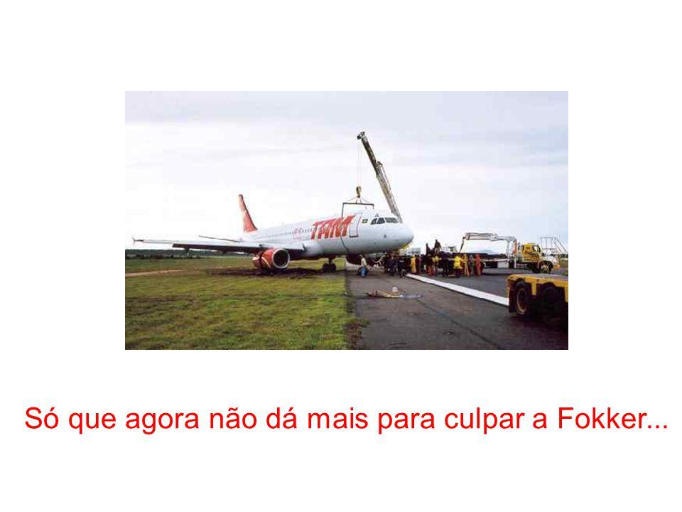 Só que agora não dá mais para culpar a Fokker...
