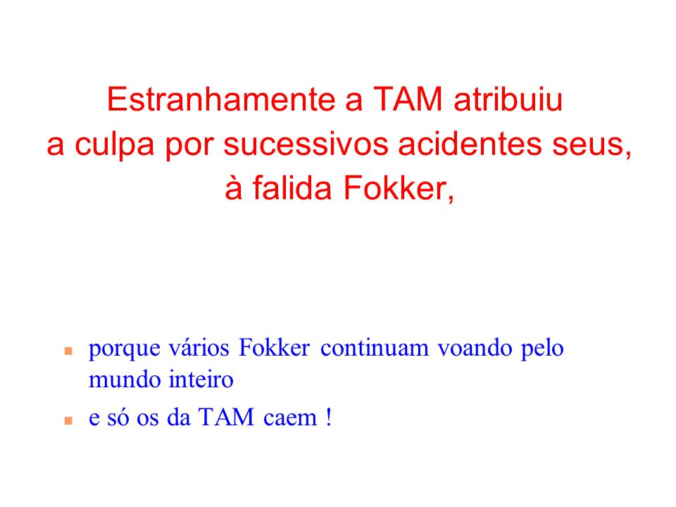 01/04/2017 Estranhamente a TAM atribuiu a culpa por sucessivos acidentes seus, à falida Fokker,
