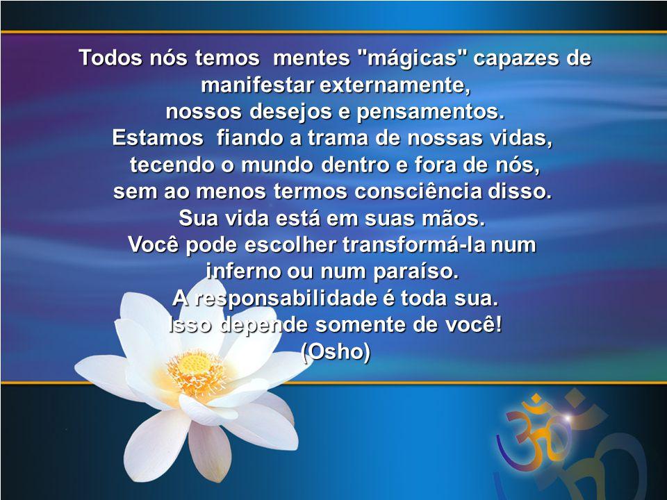 Todos nós temos mentes mágicas capazes de manifestar externamente,