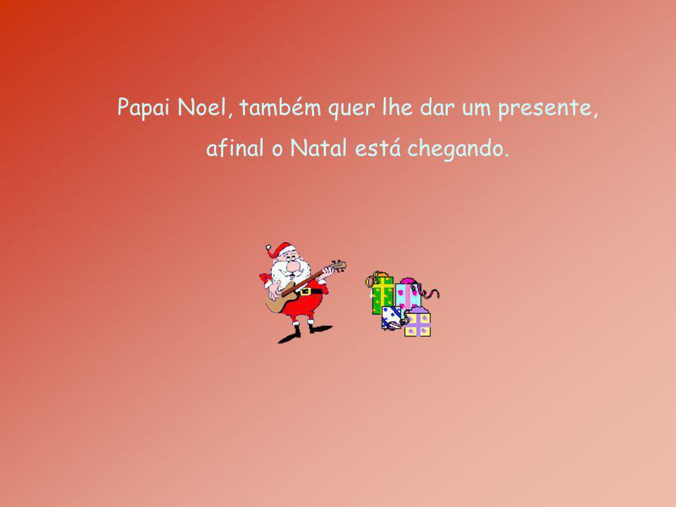 Papai Noel, também quer lhe dar um presente,