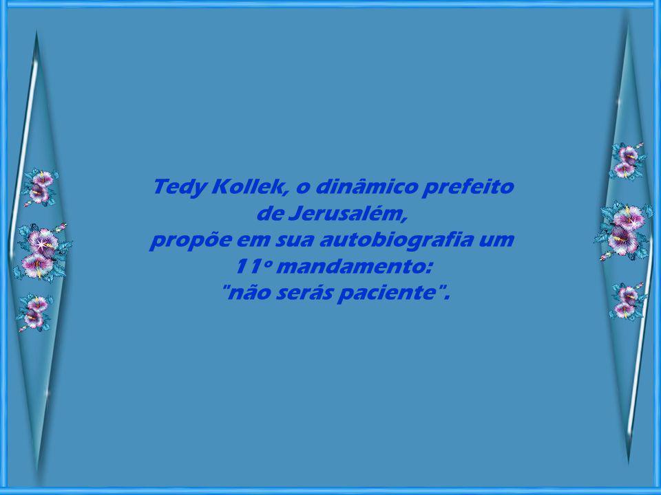Tedy Kollek, o dinâmico prefeito de Jerusalém,