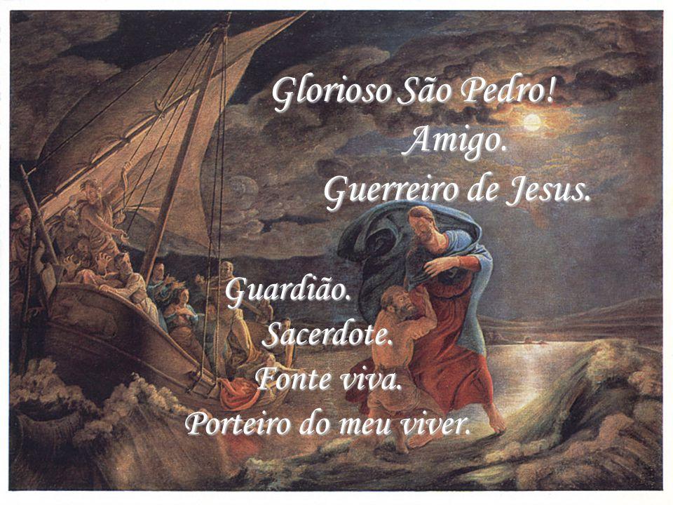 Glorioso São Pedro! Amigo. Guerreiro de Jesus.