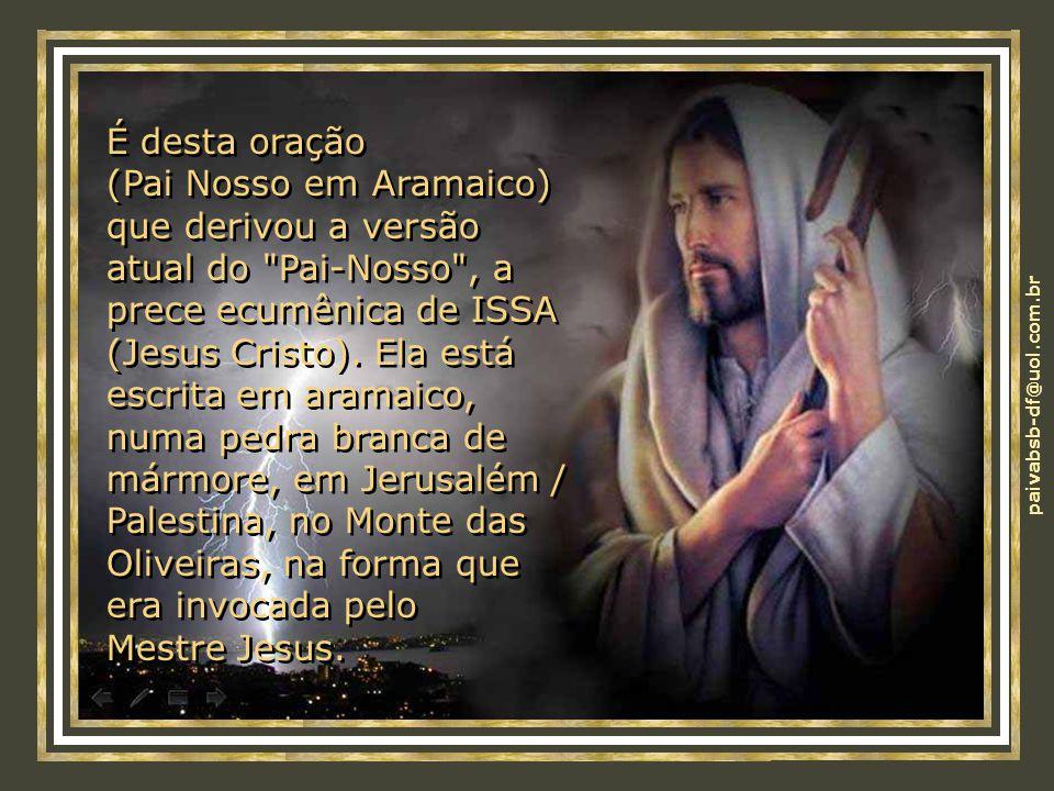 É desta oração (Pai Nosso em Aramaico) que derivou a versão atual do Pai-Nosso , a prece ecumênica de ISSA (Jesus Cristo).