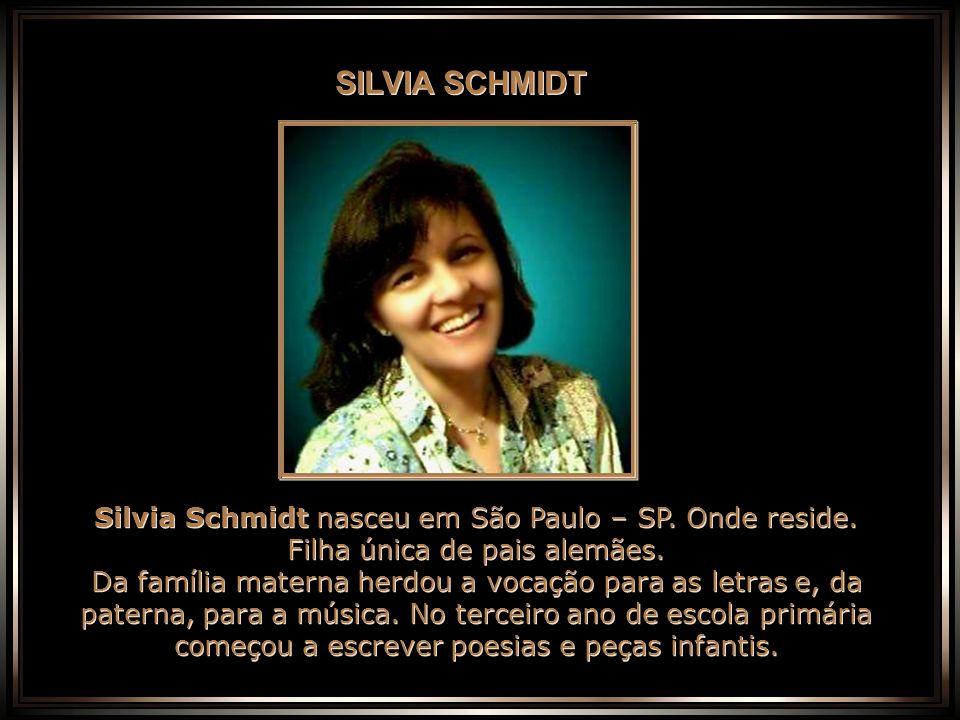 SILVIA SCHMIDT Silvia Schmidt nasceu em São Paulo – SP. Onde reside. Filha única de pais alemães.