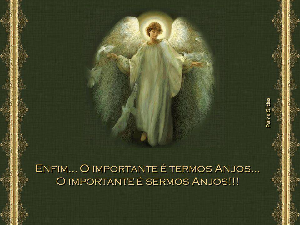 Enfim... O importante é termos Anjos... O importante é sermos Anjos!!!