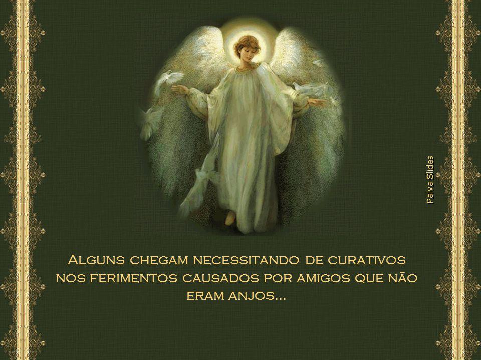 Alguns chegam necessitando de curativos nos ferimentos causados por amigos que não eram anjos...