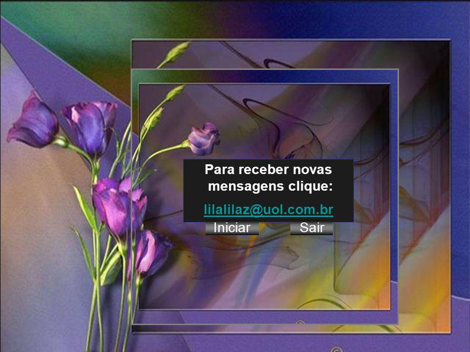 Para receber novas mensagens clique: lilalilaz@uol.com.br Iniciar Sair