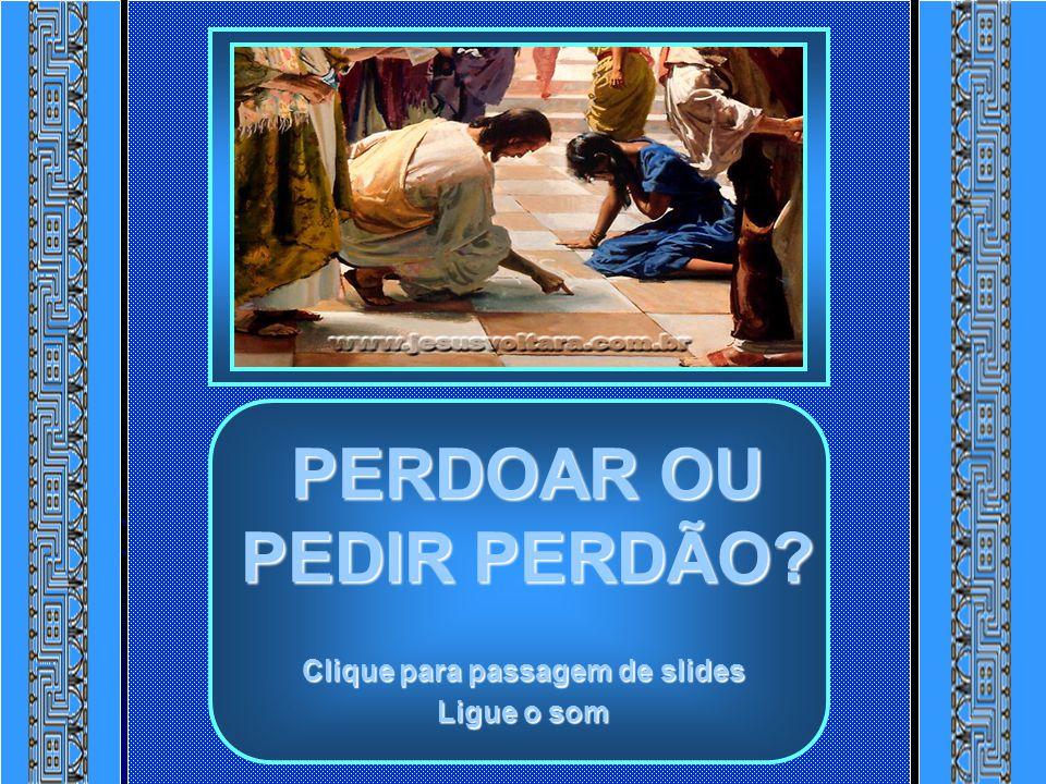 PERDOAR OU PEDIR PERDÃO