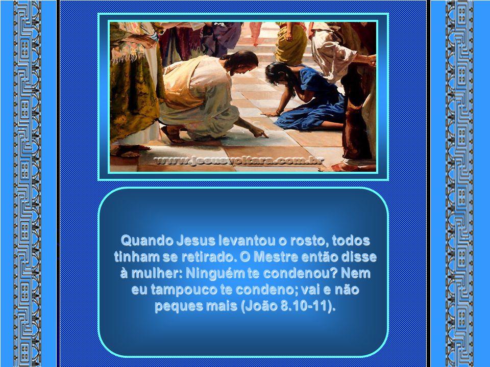 Quando Jesus levantou o rosto, todos tinham se retirado