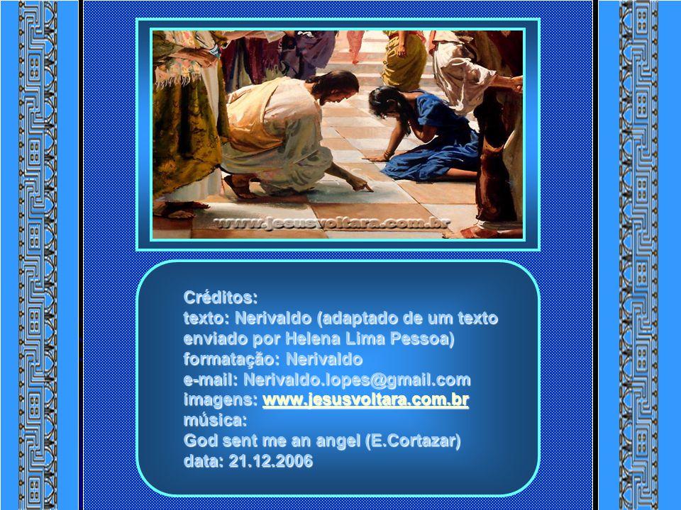 Créditos: texto: Nerivaldo (adaptado de um texto enviado por Helena Lima Pessoa) formatação: Nerivaldo e-mail: Nerivaldo.lopes@gmail.com imagens: www.jesusvoltara.com.br música: God sent me an angel (E.Cortazar) data: 21.12.2006