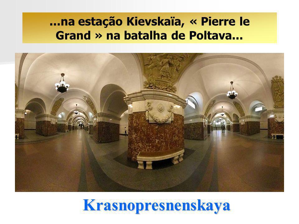 ...na estação Kievskaïa, « Pierre le Grand » na batalha de Poltava...