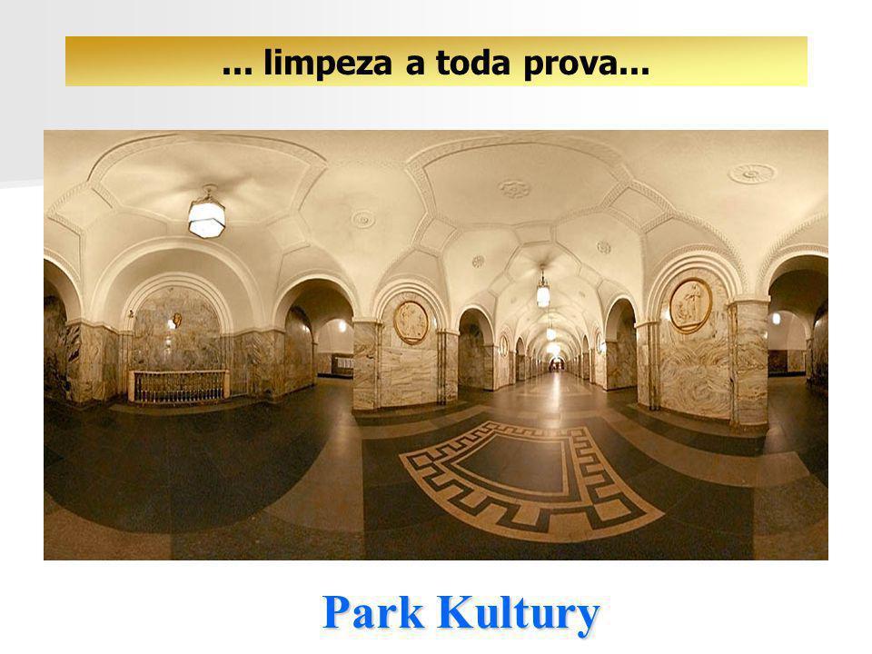 ... limpeza a toda prova... Park Kultury