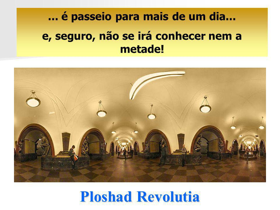 Ploshad Revolutia ... é passeio para mais de um dia...