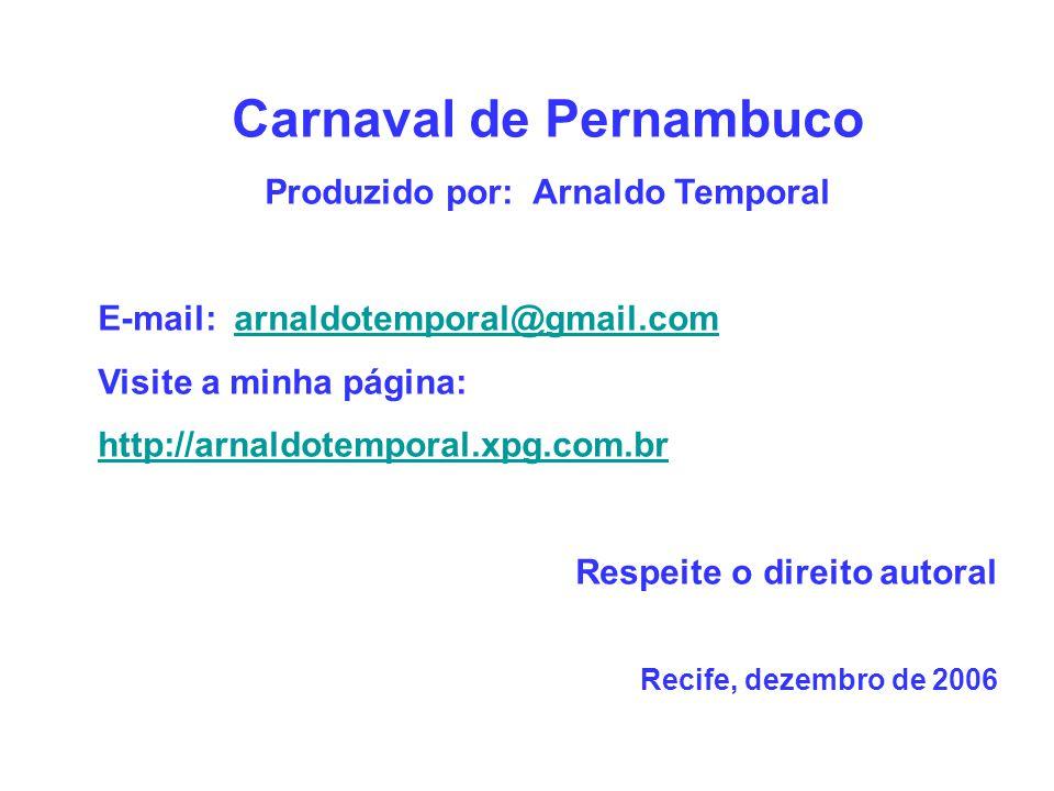 Carnaval de Pernambuco Produzido por: Arnaldo Temporal