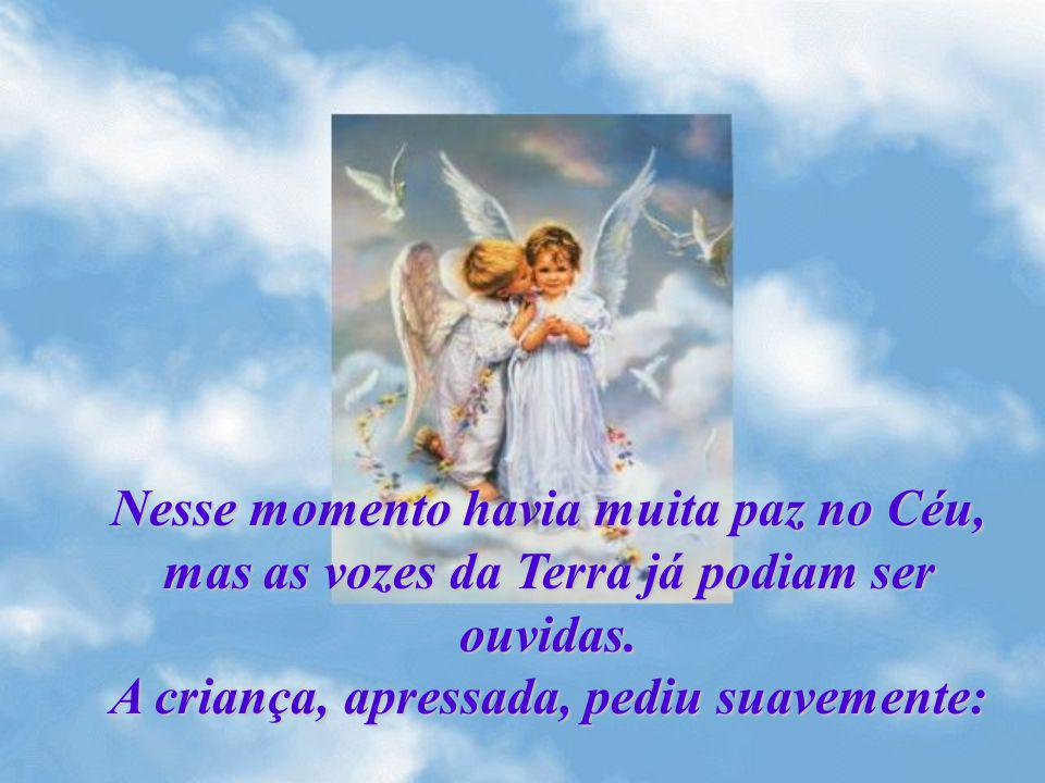 Nesse momento havia muita paz no Céu, mas as vozes da Terra já podiam ser ouvidas.