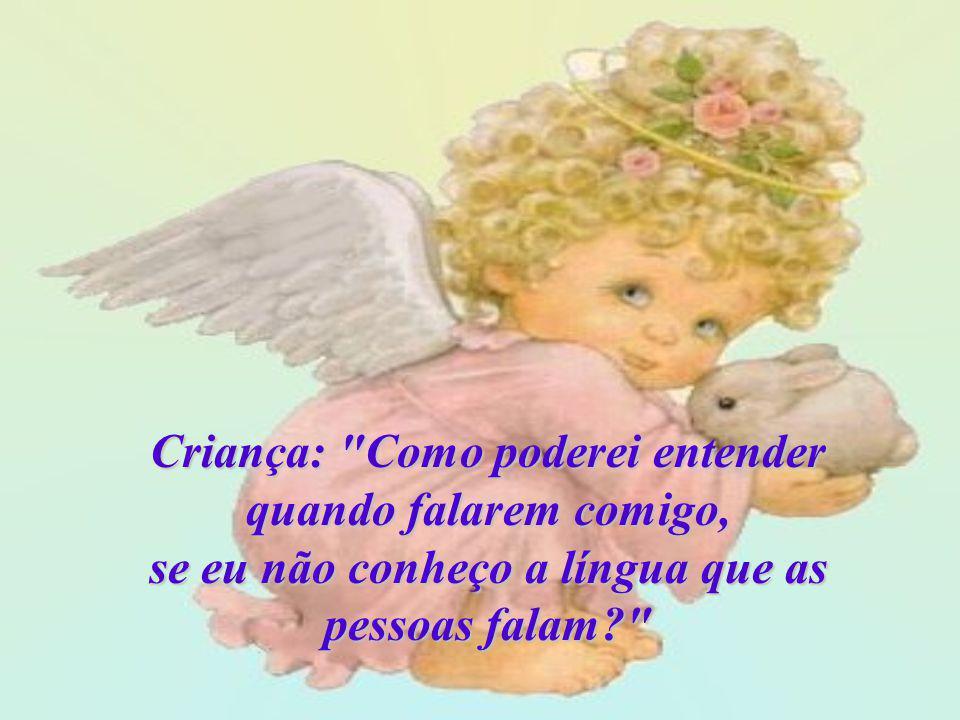 Criança: Como poderei entender quando falarem comigo, se eu não conheço a língua que as pessoas falam