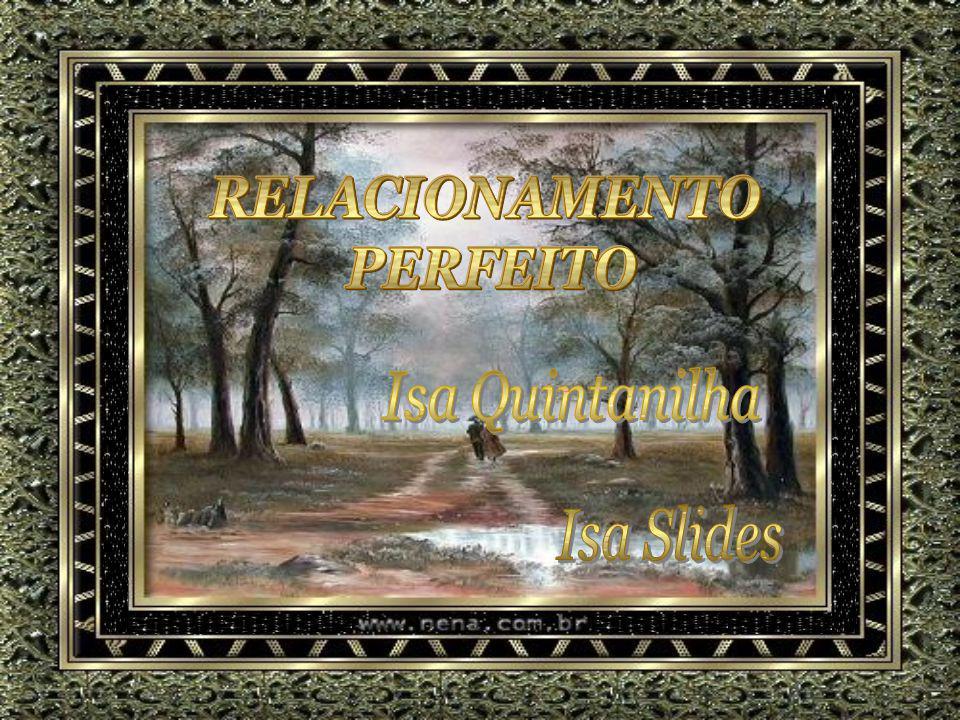 RELACIONAMENTO PERFEITO Isa Quintanilha Isa Slides