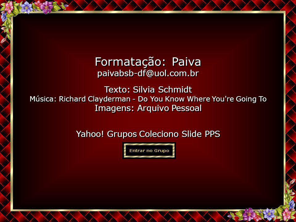 Formatação: Paiva paivabsb-df@uol.com.br Texto: Silvia Schmidt