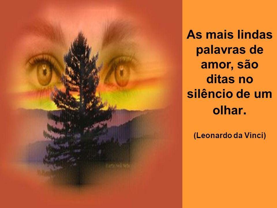 As mais lindas palavras de amor, são ditas no silêncio de um olhar.