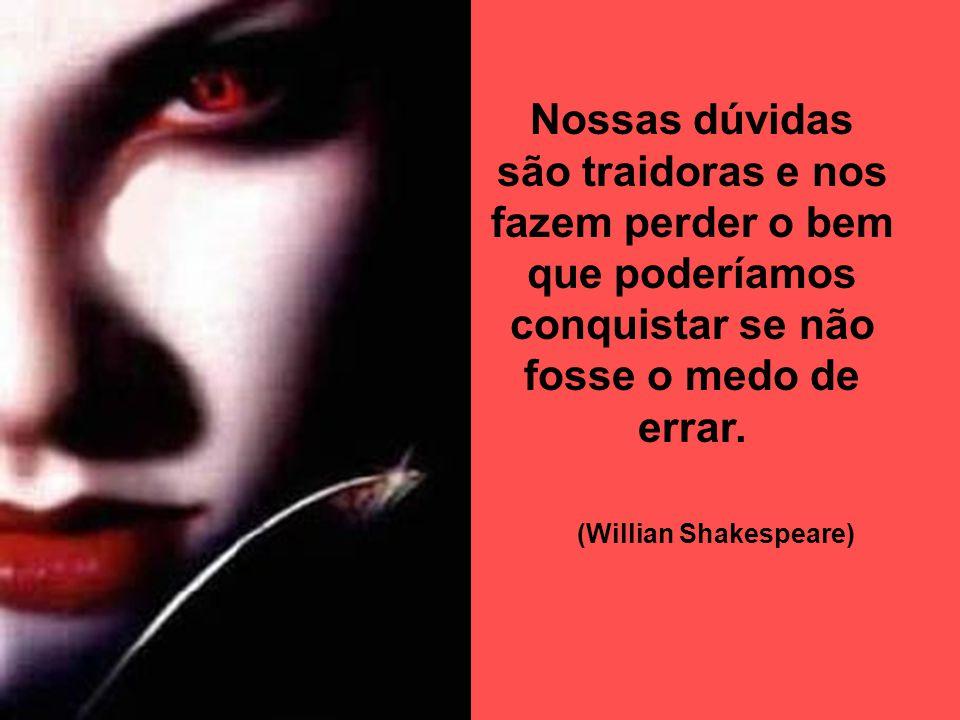(Willian Shakespeare)