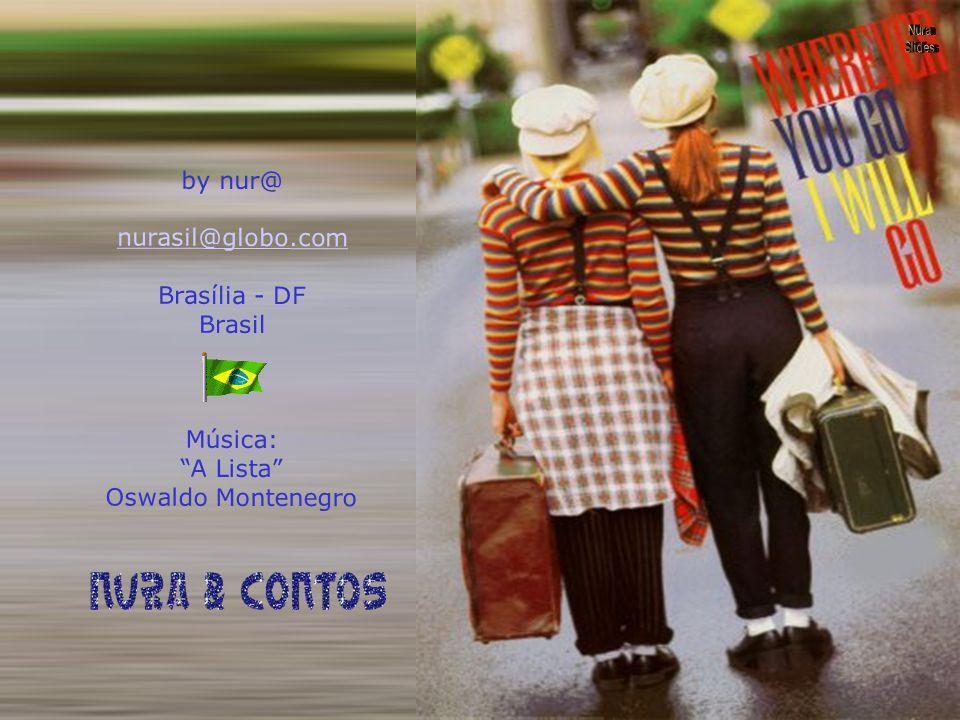 by nur@ nurasil@globo.com Brasília - DF Brasil Música: A Lista