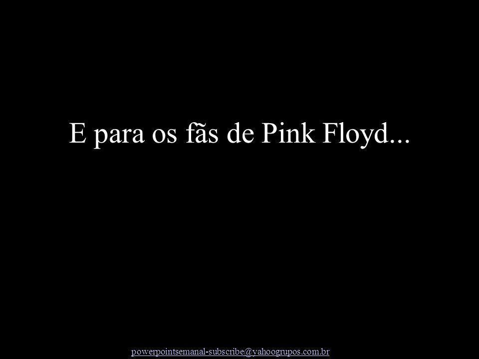 E para os fãs de Pink Floyd...