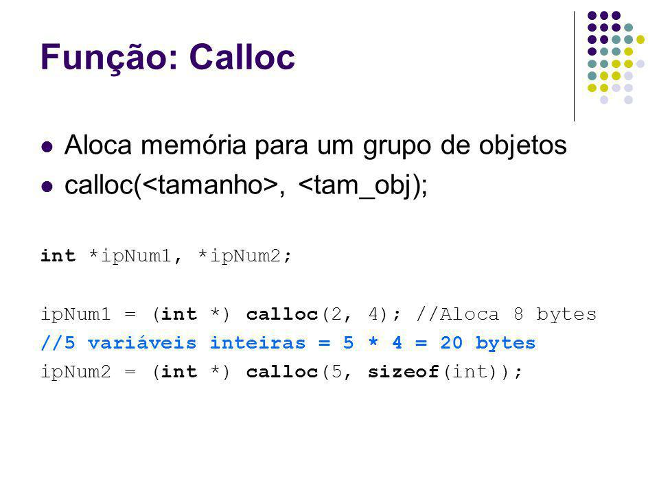 Função: Calloc Aloca memória para um grupo de objetos