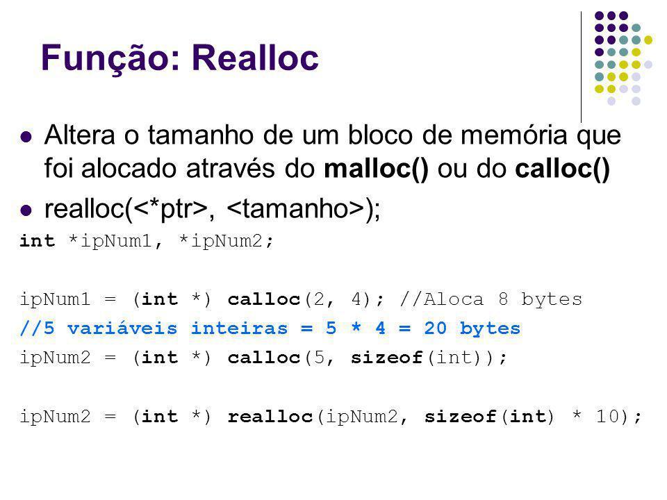 Função: Realloc Altera o tamanho de um bloco de memória que foi alocado através do malloc() ou do calloc()
