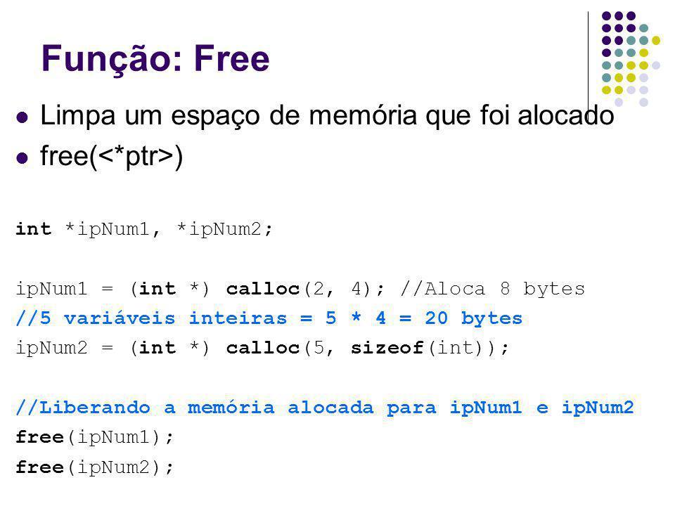 Função: Free Limpa um espaço de memória que foi alocado