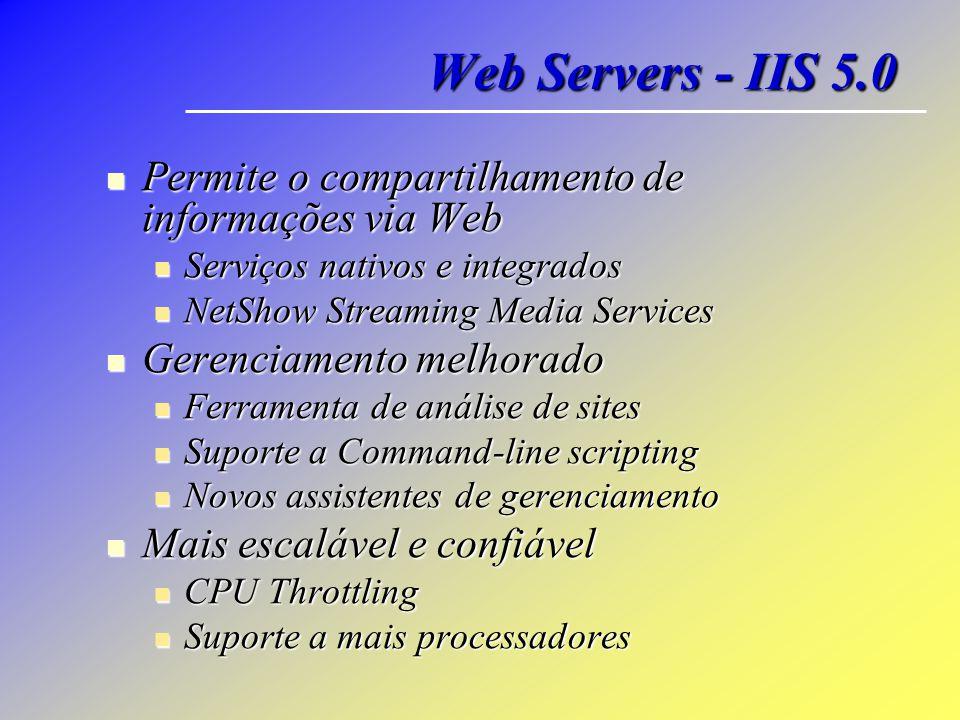 Web Servers - IIS 5.0 Permite o compartilhamento de informações via Web. Serviços nativos e integrados.