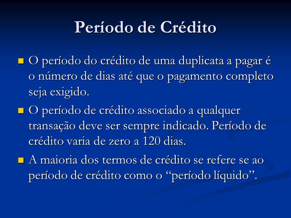 Período de Crédito O período do crédito de uma duplicata a pagar é o número de dias até que o pagamento completo seja exigido.