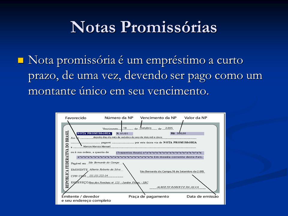 Notas Promissórias Nota promissória é um empréstimo a curto prazo, de uma vez, devendo ser pago como um montante único em seu vencimento.