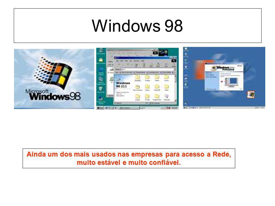 Windows 98 Ainda um dos mais usados nas empresas para acesso a Rede, muito estável e muito confiável.