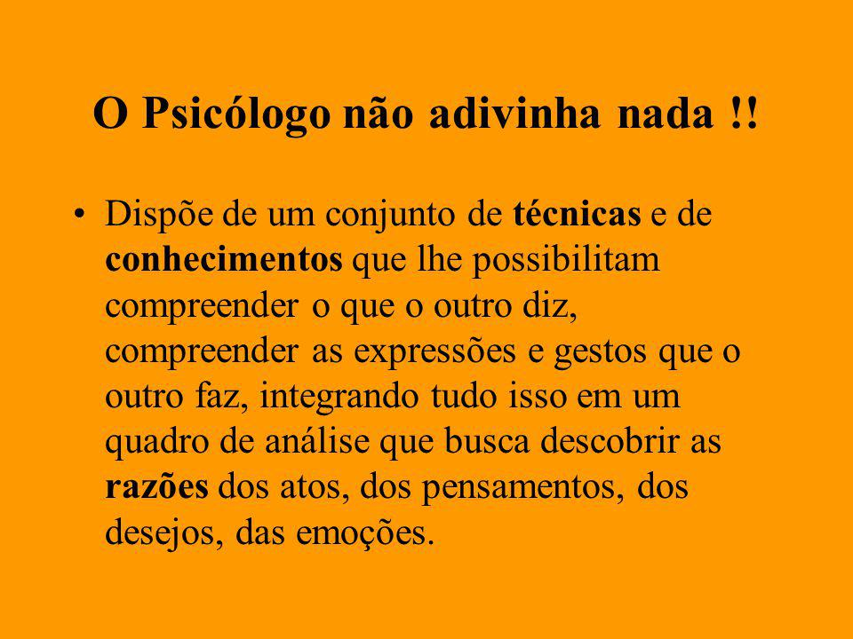 O Psicólogo não adivinha nada !!