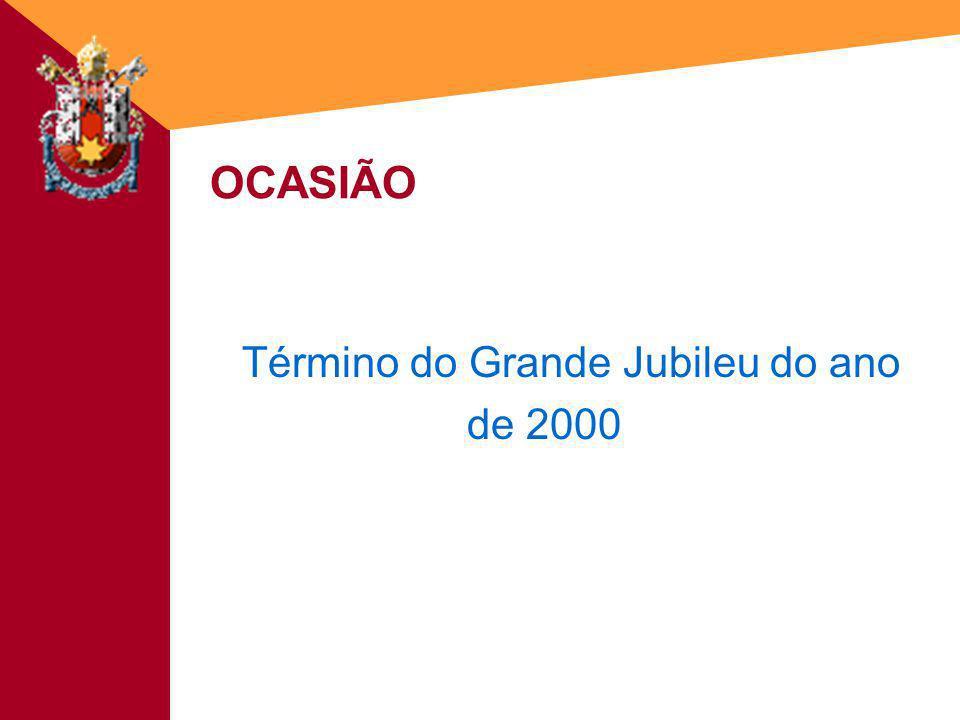 OCASIÃO Término do Grande Jubileu do ano de 2000